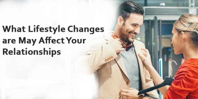 What Lifestyle Changes are May Affect Your Relationships